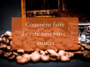Comment faire des cafés sans filtre ?