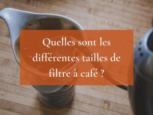 Quelles sont les différentes tailles de filtre à café ?