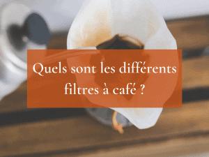Quels sont les différents filtres à café ?